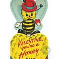 Valentine, you're a honey